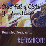 Refashion Your Old Clothes So You'll Wear Them!