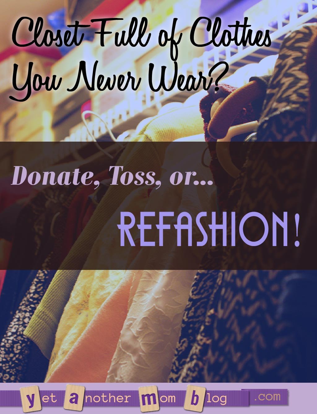 Closet Full of Clothes You Never Wear? Donate, Toss, or REFASHION!