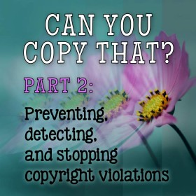Can You Copy That? Part 2: Preventing, detecting, and stopping copyright violations